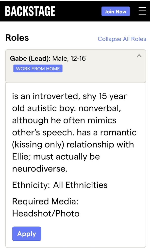 Gabe, (lead, male 12-16)is an introverted, shy 15 year old autistic boy. nonverbal, although he often mimics other's speech. has a romantic (kissing only) relationship with Ellie; must actually be neurodiverse. Open to all ethnicities.