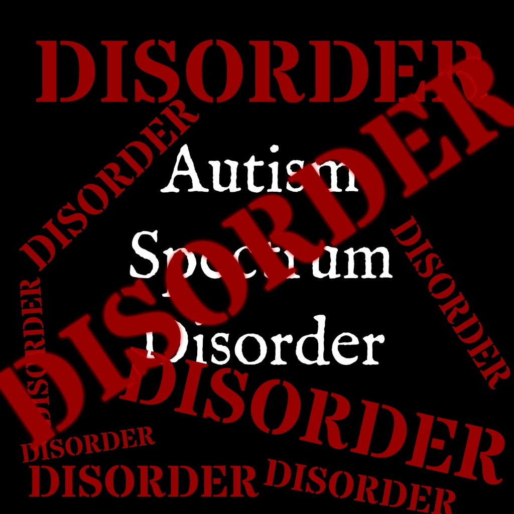 """Image is a black background with """"Autism Spectrum Disorder"""" centered in white text. In the foreground the word disordere is stamped in bold red letters repeated multiple times in several sizes."""